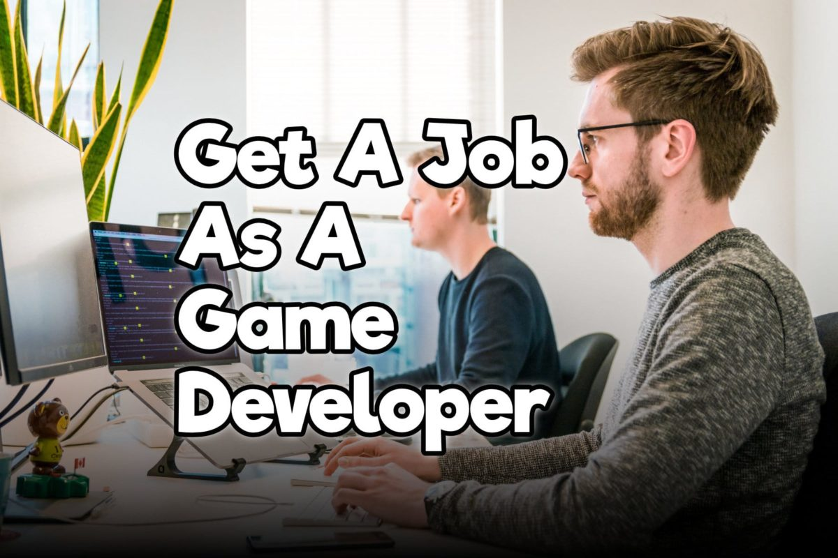 How To Get A Job As A Game Developer 20 Tips To Get In Gaming Shift